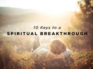 17-Feature-10-Keys-to-a-Spiritual-Breakthrough-0519-300x225.jpg