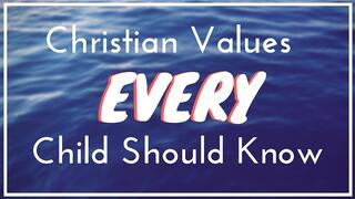 Christian_Values_Every_Child_Should_Know_1920x1080 (1).jpg
