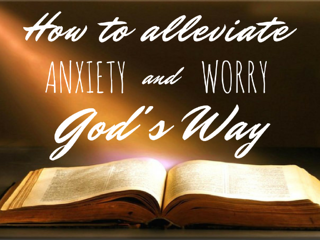 How_To_Alleviate_Anxiety_and_Worry_Gods_Way_1024x768.png
