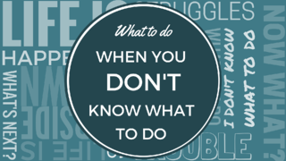 What to Do When You Don't Know What to Do.png