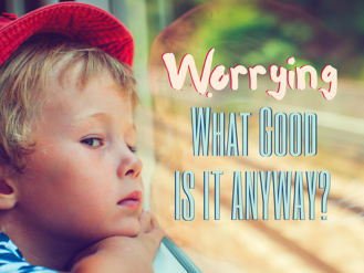 Worrying_What_Good_Is_it_Anyway_1024x768.png