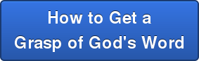 How to Get a  Grasp of God's Word