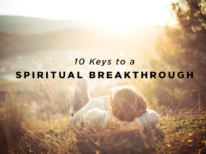 10 Keys to a Spiritual Breakthrough