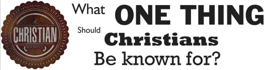 One Thing That Christians Be Known For