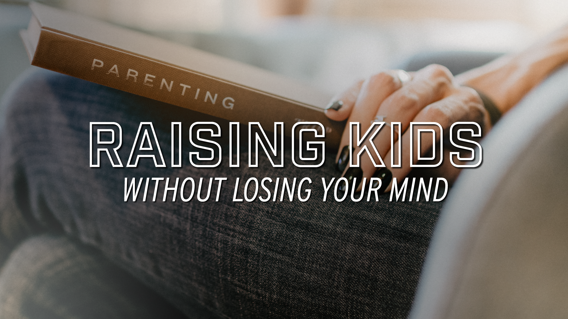 Parenting Workshop - Raising Kids Without Losing Your Mind