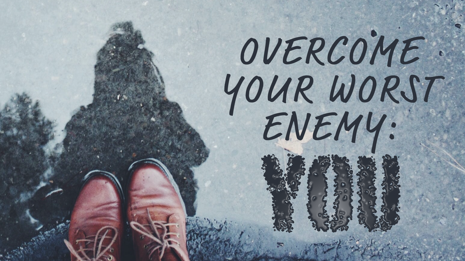 Overcome Your Worst Enemy - YOU